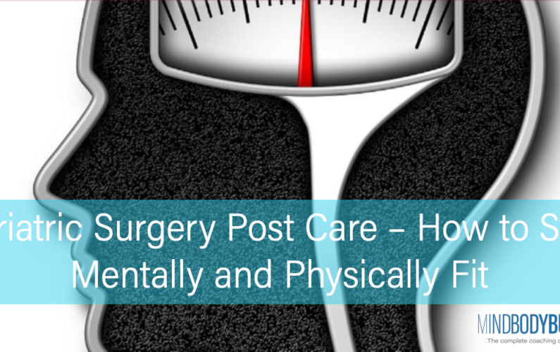 Bariatric Surgery Post Care – How to Stay Mentally and Physically Fit