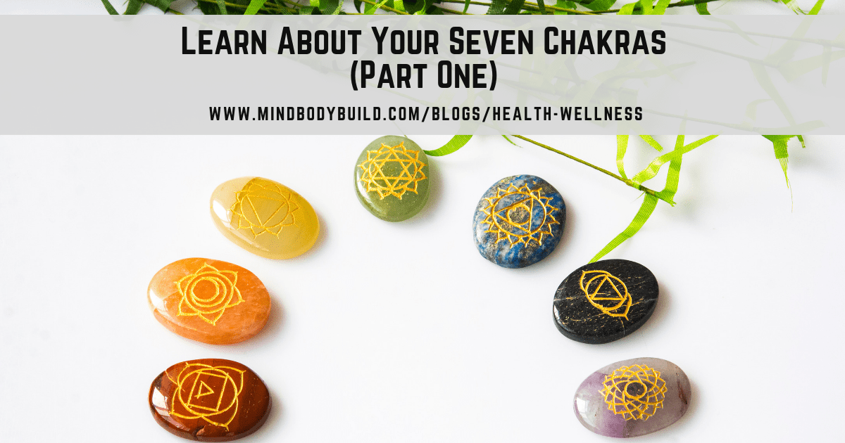Learn About Your Seven Chakras (Part One)