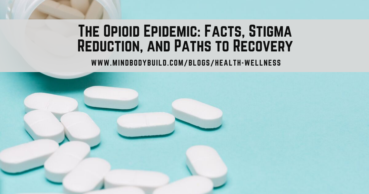 The Opioid Epidemic: Facts, Stigma Reduction, and Paths to Recovery