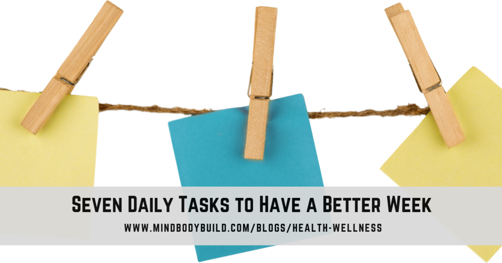 MindBodyBuild blog health and wellness seven daily tasks to have a better week
