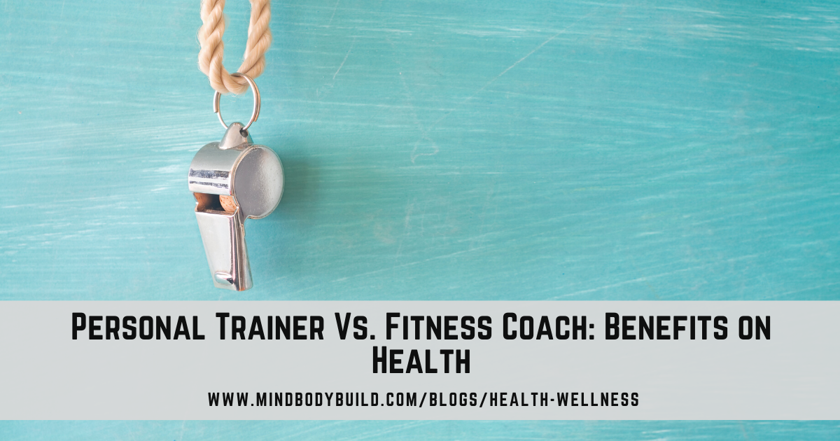 Personal Trainer vs a Fitness Coach Benefits on Health