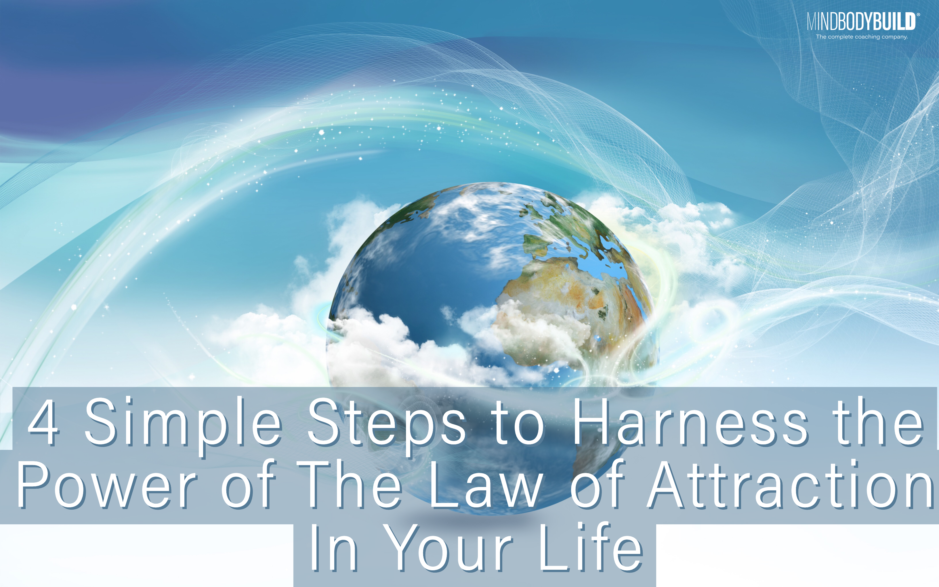 4 Simple Steps to Harness the Power of the Law of Attraction In Your Life