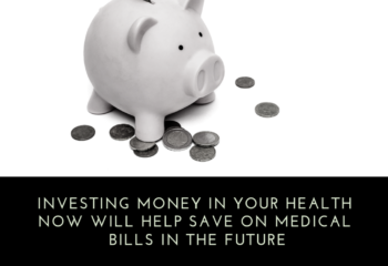 Investing In Your Health Will Help Save On Medical Bills In The Future
