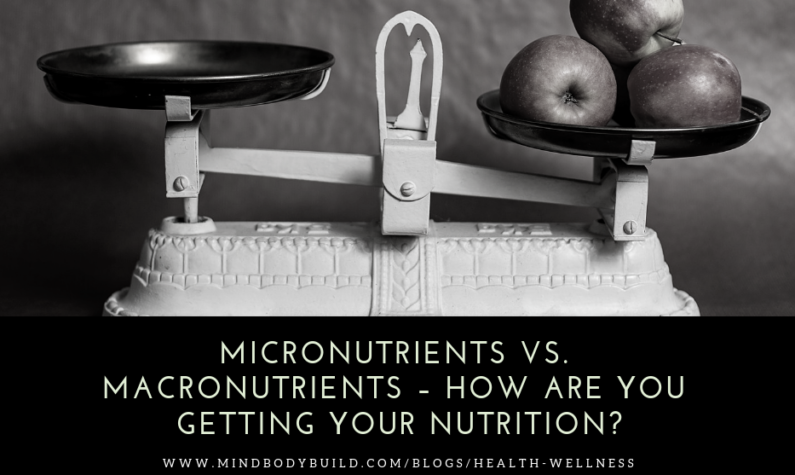 Micronutrients vs Macronutrients – How Are You Getting Your Nutrition?